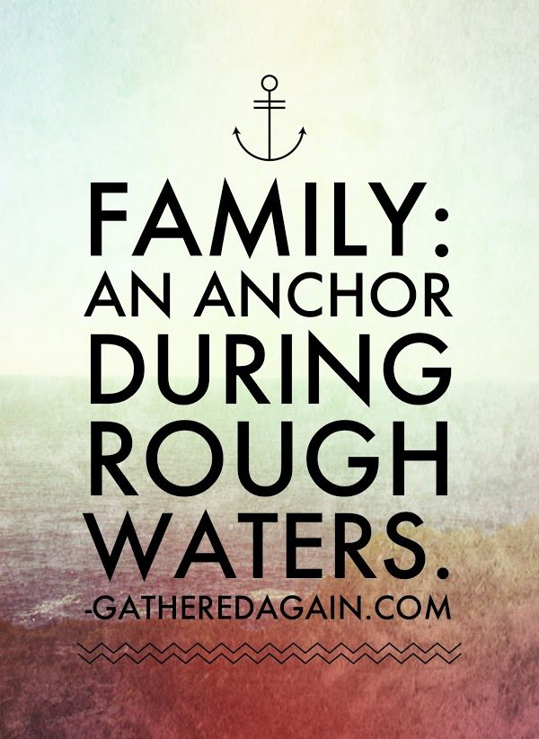 Family is an Anchor During Rough Waters
