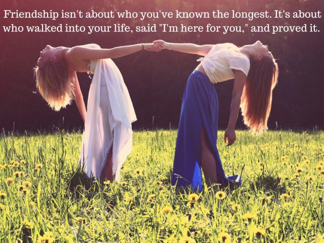 Friendship isn't about who you've known the longest, it's about who walked into your life, said %22I'm here for you,%22 and proved it.
