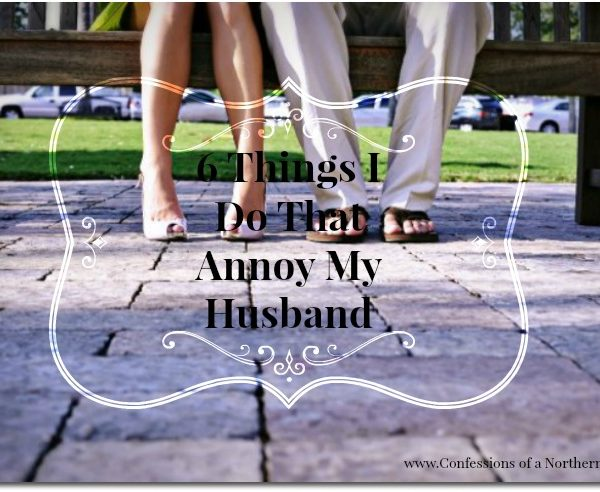 Things I Do that Annoy My Husband | Part One