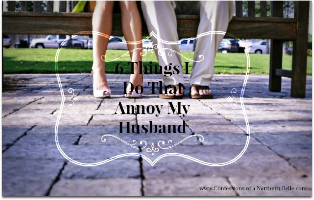 Things I Do that Annoy my Husband   Part One