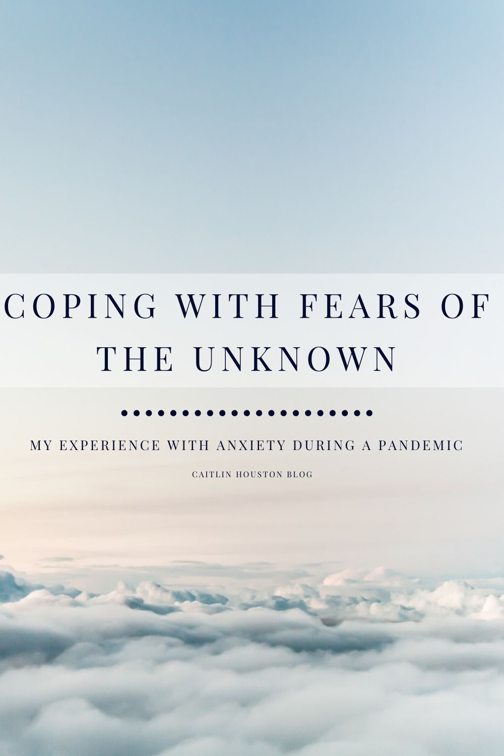 Coping with Fears of the Unknown During the Worldwide Pandemic