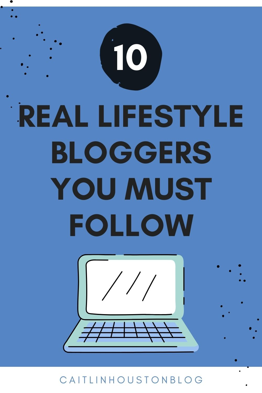 10 Must Follow Lifestyle bloggers.