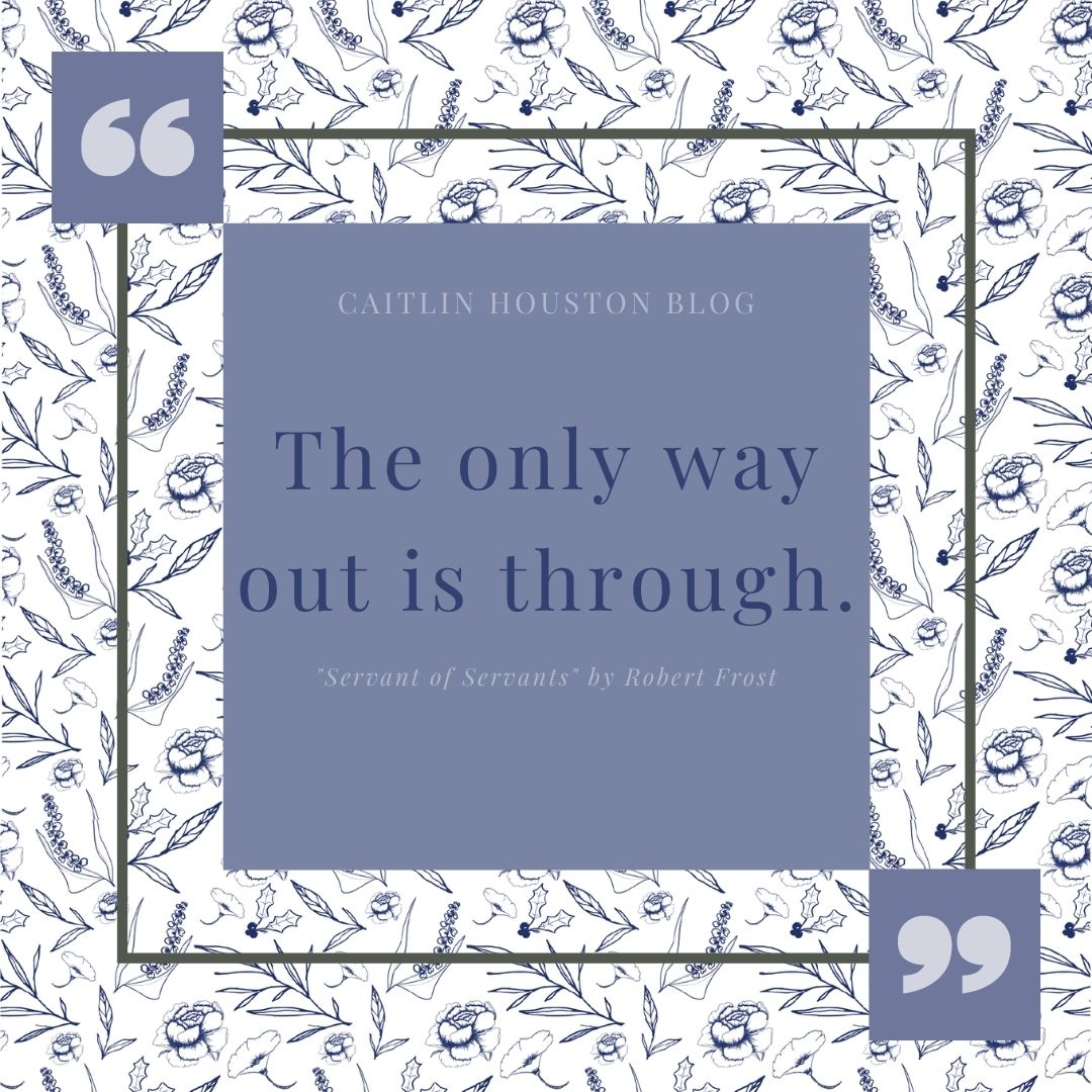 The Only Way Out is Through Robert Frost on Caitlin Houston Blog