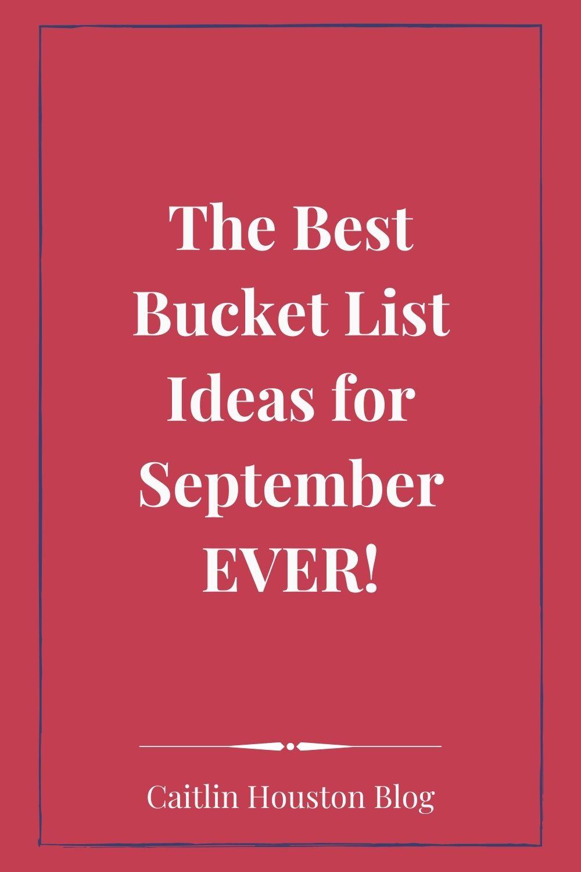 The Best September Bucket List Ideas - Caitlin Houston Blog